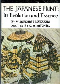 THE JAPANESE PRINT:  ITS EVOLUTION AND ESSENCE